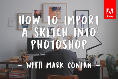 How to transfer a sketch into Photoshop with Mark Conlan