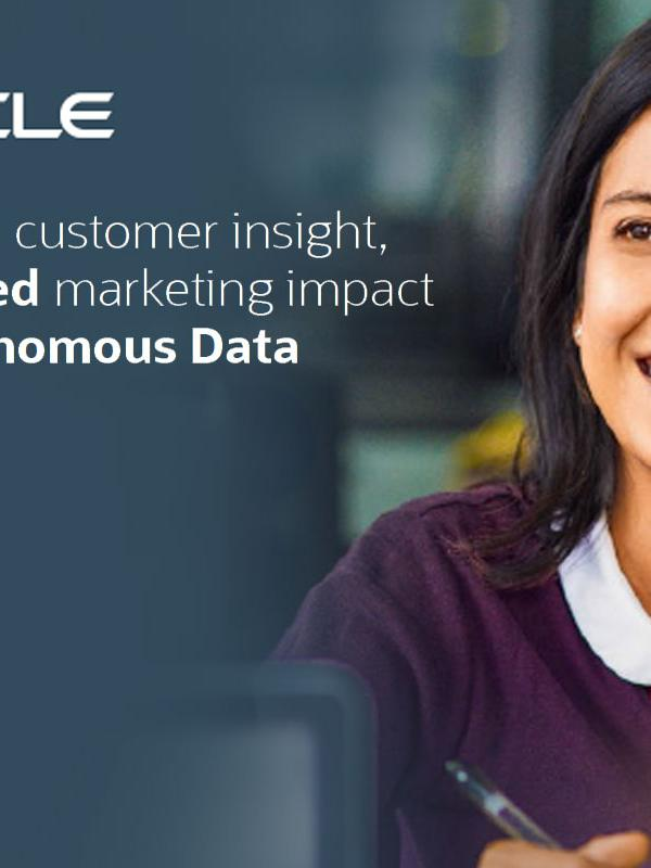 Enhanced customer insight, accelerated marketing impact with Autonomous Data